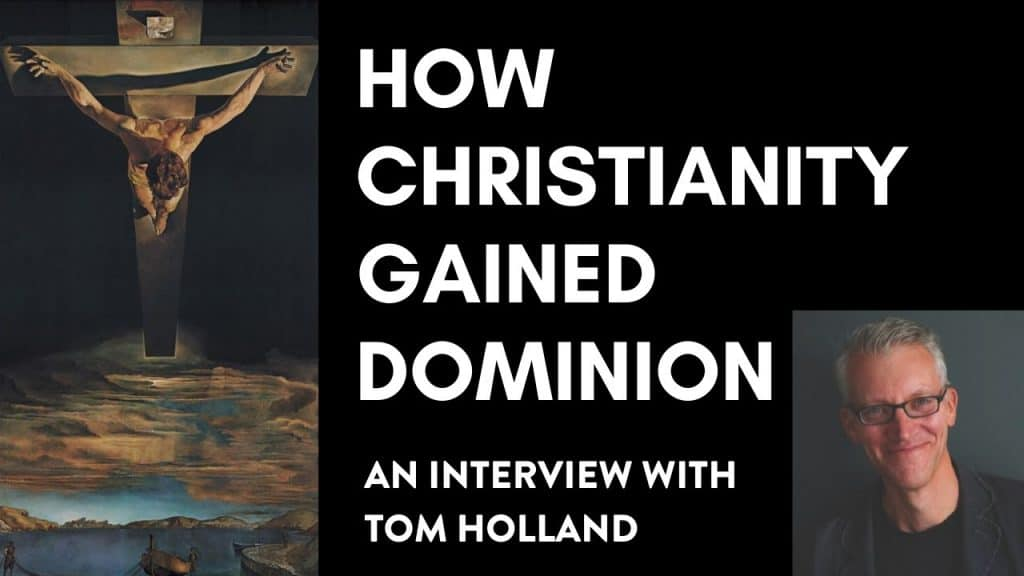 How Christianity Gained Dominion — An Interview With Tom Holland